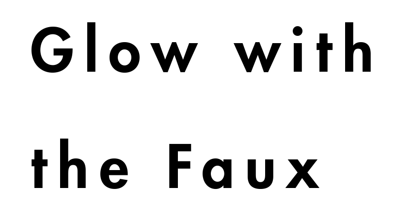 Glow with the Faux